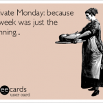 Motivate Monday, Because Last Week Was Just The Beginning…