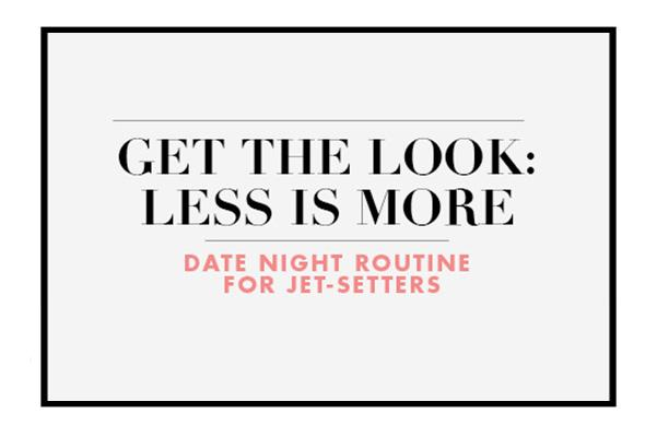 get-the-look-less-is-more-date-night-routine-for-jetsetters-2-size-3